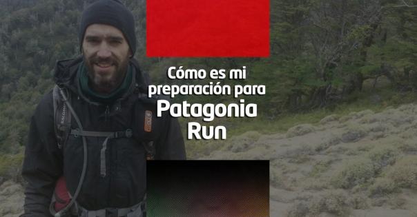 Cómo es mi preparación para Patagonia Run