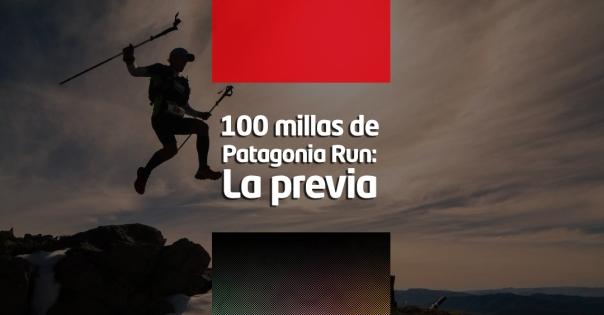 100 millas de Patagonia Run-La previa